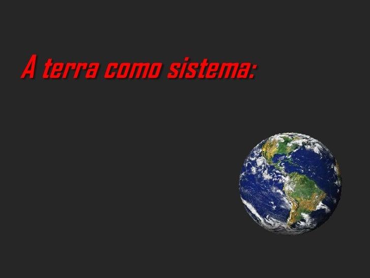 A terra como sistema:
