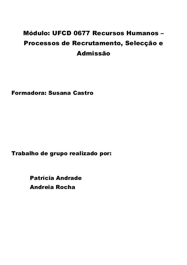 Módulo: UFCD 0677 Recursos Humanos –    Processos de Recrutamento, Selecção e                     AdmissãoFormadora: Susan...