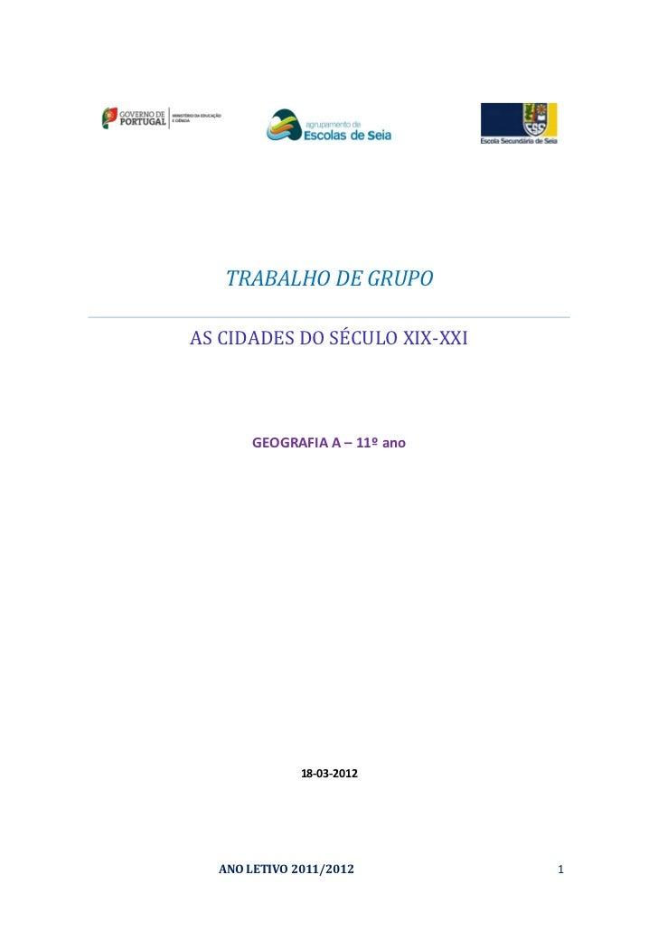 TRABALHO DE GRUPOAS CIDADES DO SÉCULO XIX-XXI      GEOGRAFIA A – 11º ano              18-03-2012  ANO LETIVO 2011/2012    ...