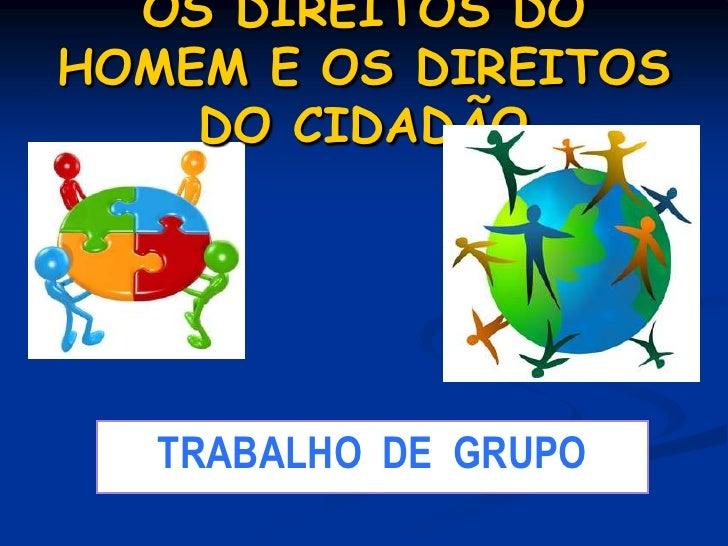 OS DIREITOS DO HOMEM E OS DIREITOS DO CIDADÃO<br />TRABALHO  DE  GRUPO<br />