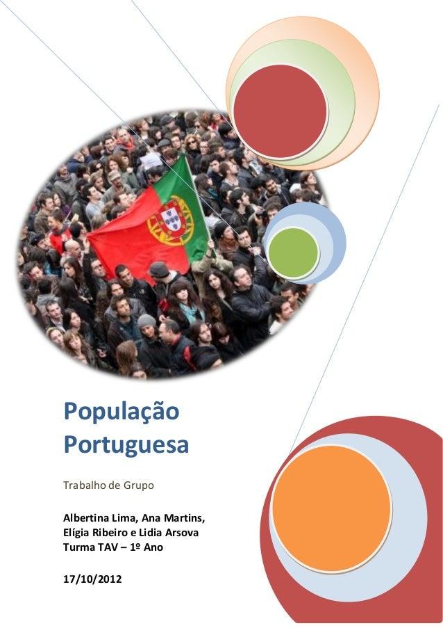 População Portuguesa Trabalho de Grupo Albertina Lima, Ana Martins, Elígia Ribeiro e Lidia Arsova Turma TAV – 1º Ano 17/10...