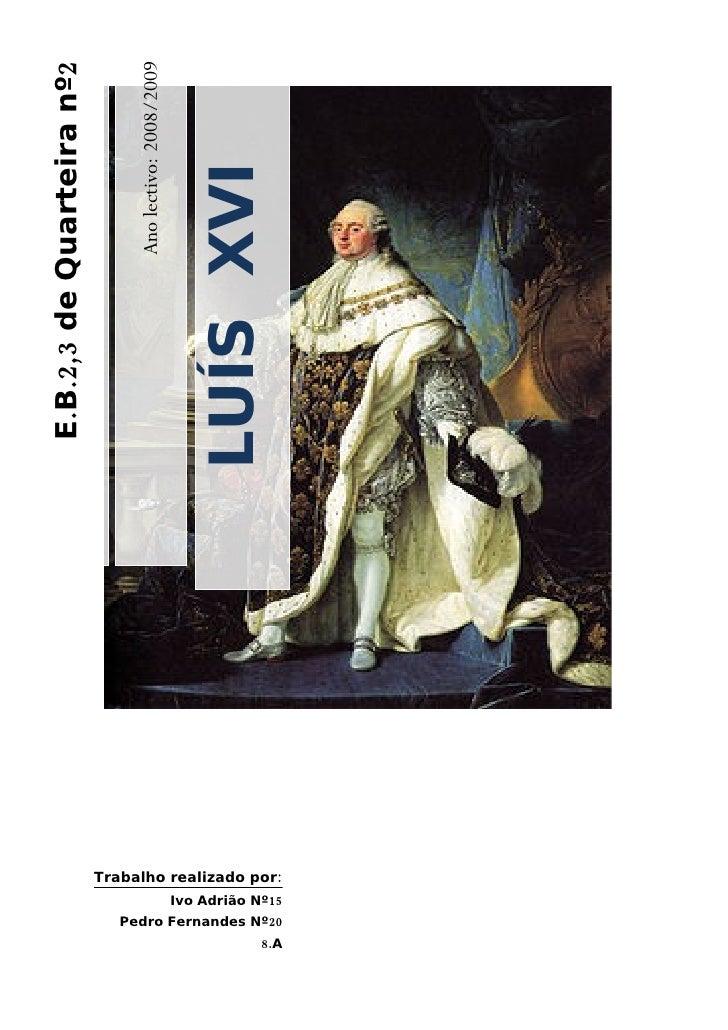 Ano lectivo: 2008/2009 E.B.2,3 de Quarteira nº2                                                              LUÍS XVI     ...