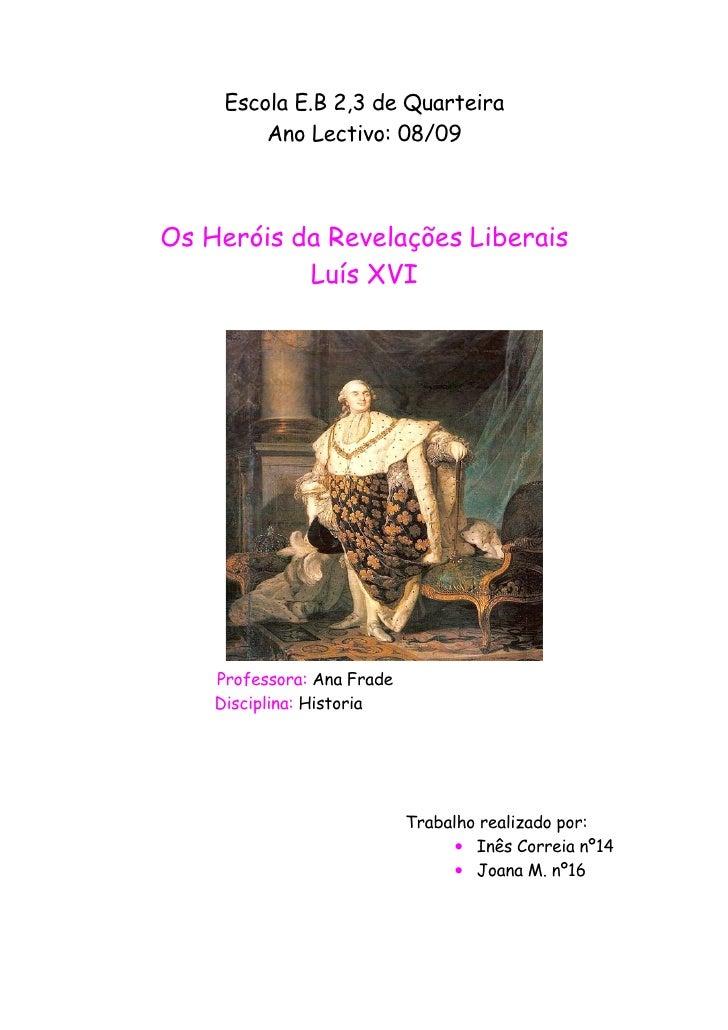 Escola E.B 2,3 de Quarteira          Ano Lectivo: 08/09    Os Heróis da Revelações Liberais            Luís XVI         Pr...