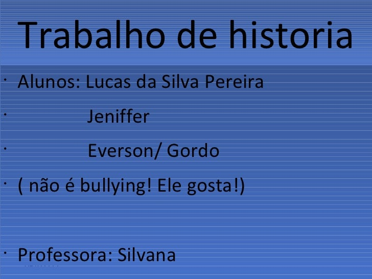 Trabalho de historia <ul><li>Alunos: Lucas da Silva Pereira </li></ul><ul><li>Jeniffer </li></ul><ul><li>Everson/ Gordo  <...