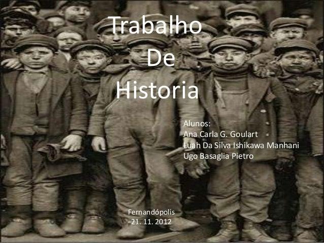 Trabalho    De Historia                 Alunos:                 Ana Carla G. Goulart                 Luah Da Silva Ishikaw...