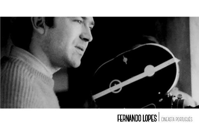 | CINEASTA PORTUGUÊS FERNANDO LOPES