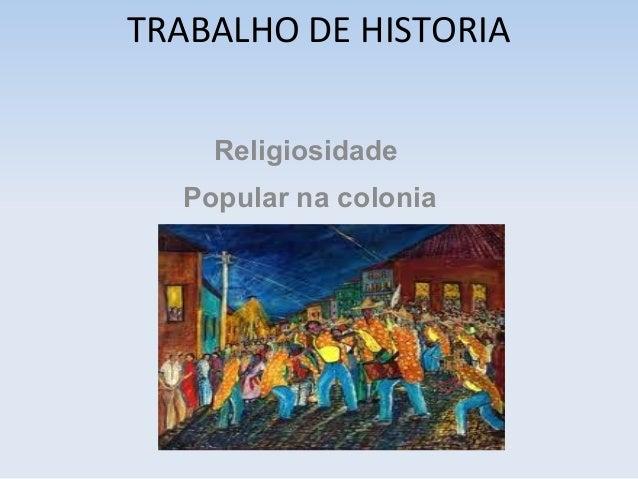 TRABALHO DE HISTORIA Religiosidade Popular na colonia