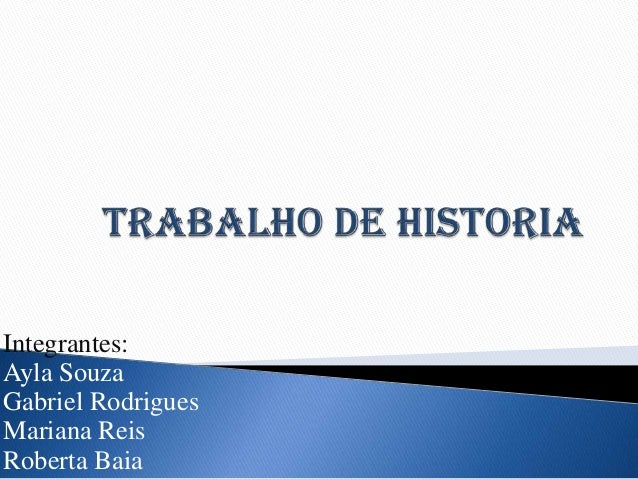 Integrantes: Ayla Souza Gabriel Rodrigues Mariana Reis Roberta Baia
