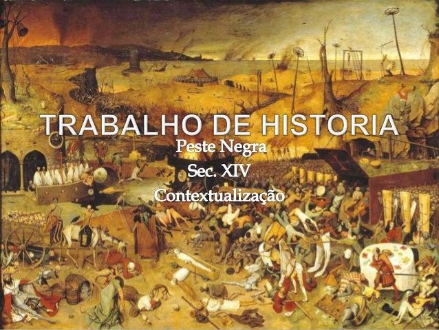  A Peste Negra foi uma epidemia responsável  pela morte de um terço dos habitantes da  Europa e era transmitida através d...