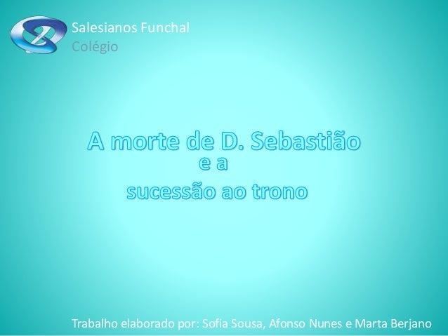 Salesianos Funchal  Colégio  Trabalho elaborado por: Sofia Sousa, Afonso Nunes e Marta Berjano