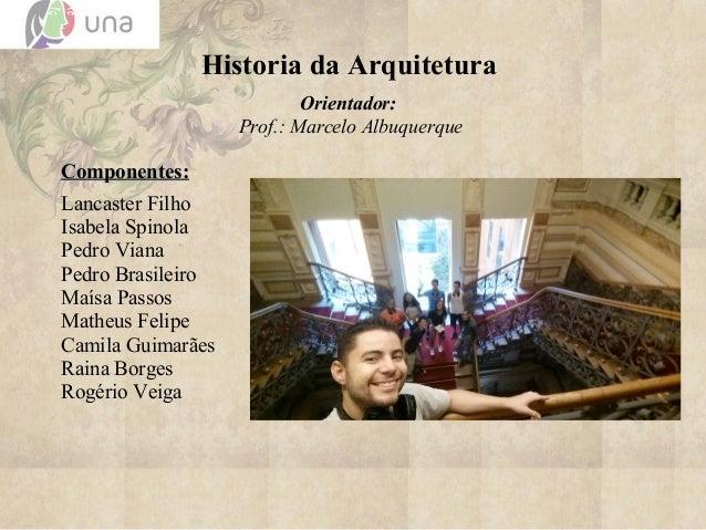 Historia da Arquitetura Orientador: Prof.: Marcelo Albuquerque Componentes:Componentes: Lancaster Filho Isabela Spinola Pe...