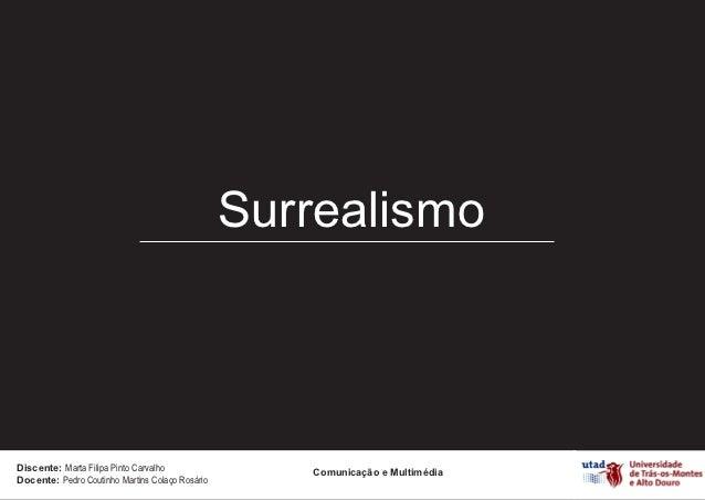 SurrealismoDiscente: Marta Filipa Pinto Carvalho                                                    Comunicação e Multiméd...