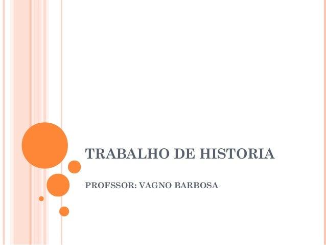 TRABALHO DE HISTORIA PROFSSOR: VAGNO BARBOSA