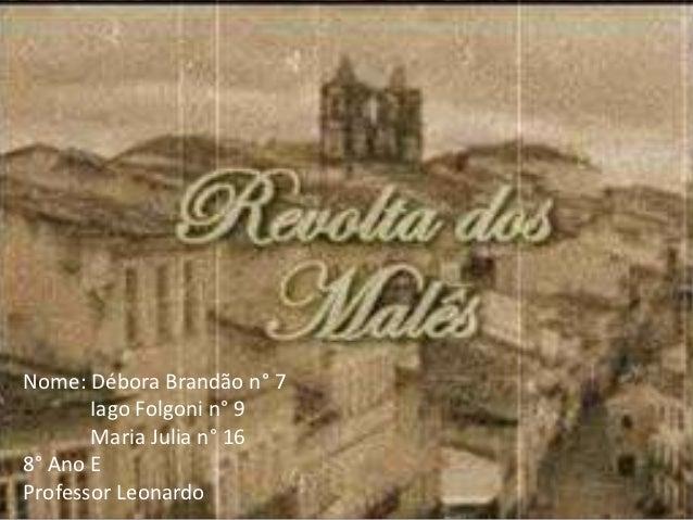 Nome: Débora Brandão n° 7       Iago Folgoni n° 9       Maria Julia n° 168° Ano EProfessor Leonardo
