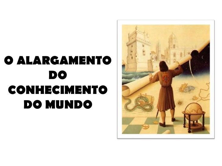 O ALARGAMENTO DO CONHECIMENTO DO MUNDO<br />