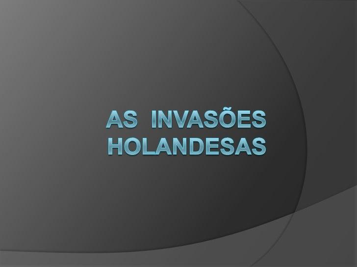 As  Invasões  Holandesas<br />