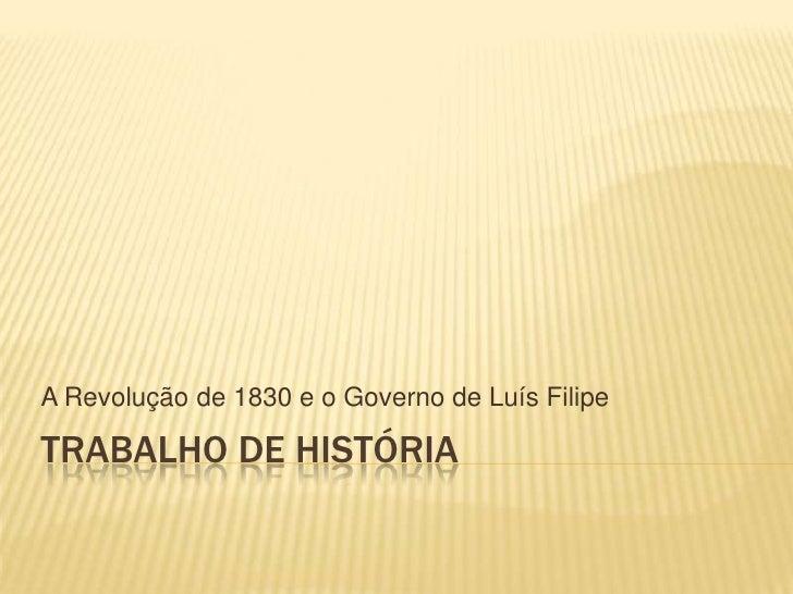 A Revolução de 1830 e o Governo de Luís FilipeTRABALHO DE HISTÓRIA
