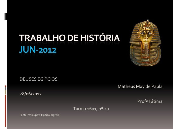 DEUSES EGÍPCIOS                                                          Matheus May de Paula28/06/2012                   ...