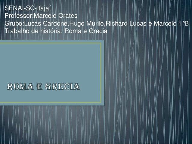 SENAI-SC-Itajaí Professor:Marcelo Orates Grupo:Lucas Cardone,Hugo Murilo,Richard Lucas e Marcelo 1°B Trabalho de história:...