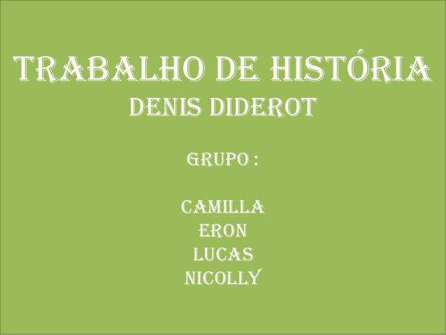 Trabalho de História Denis Diderot Grupo : Camilla Eron Lucas Nicolly