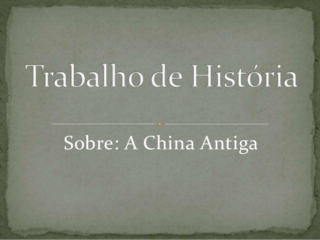 Sobre: A China Antiga