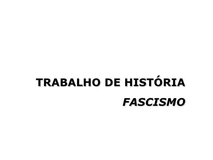 TRABALHO DE HISTÓRIA FASCISMO