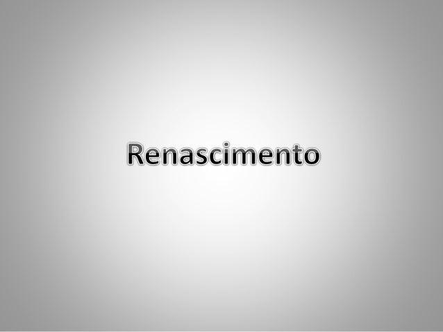• Renascimento é o termo usado para identificar o período da História da Europa aproximadamente entre fins do século XIII ...