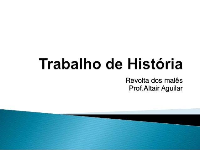 Revolta dos malês  Prof.Altair Aguilar