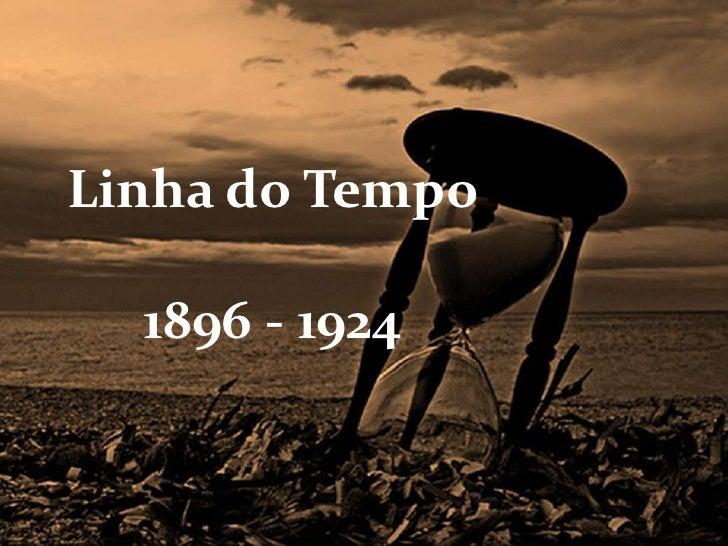 Linha do Tempo  1896 - 1924
