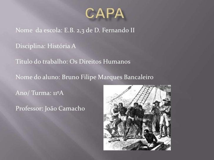 Capa<br />Nome  da escola: E.B. 2,3 de D. FernandoII<br />Disciplina: História A<br />Título do trabalho: Os Direitos Hum...