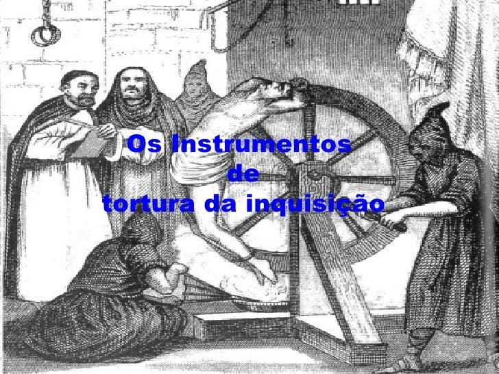 Os Instrumentos          de tortura da inquisição
