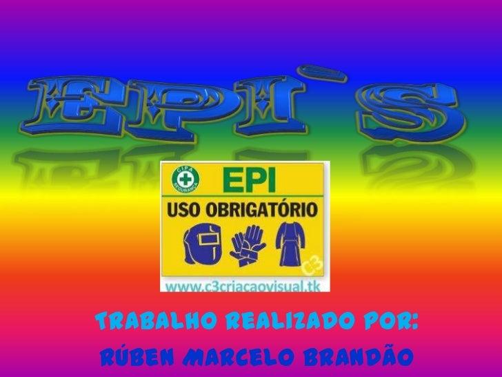 EPI`s<br />Trabalho realizado por:<br />Rúben Marcelo Brandão Moreira 9ºE Nº9<br />