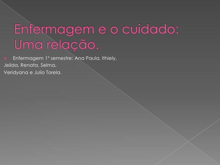     Enfermagem 1º semestre: Ana Paula, Ithiely,Jeilda, Renata, Selma,Veridyana e Julio Torela.