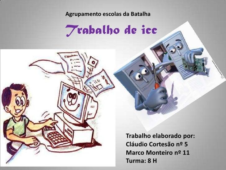Agrupamento escolas da Batalha <br />Trabalho de icc<br />Trabalho elaborado por: <br />Cláudio Cortesão nº 5 <br />Marco ...