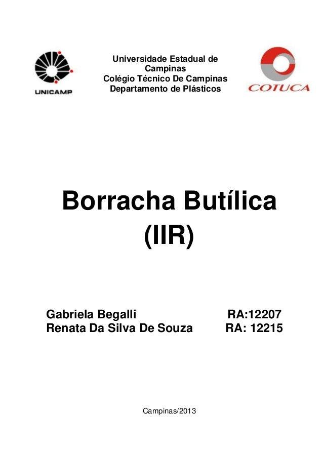 Universidade Estadual de Campinas Colégio Técnico De Campinas Departamento de Plásticos  Borracha Butílica (IIR) Gabriela ...