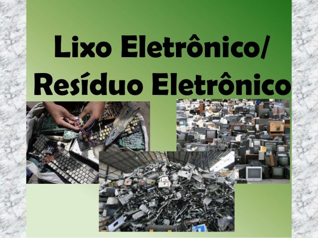 Lixo Eletrônico/ Resíduo Eletrônico