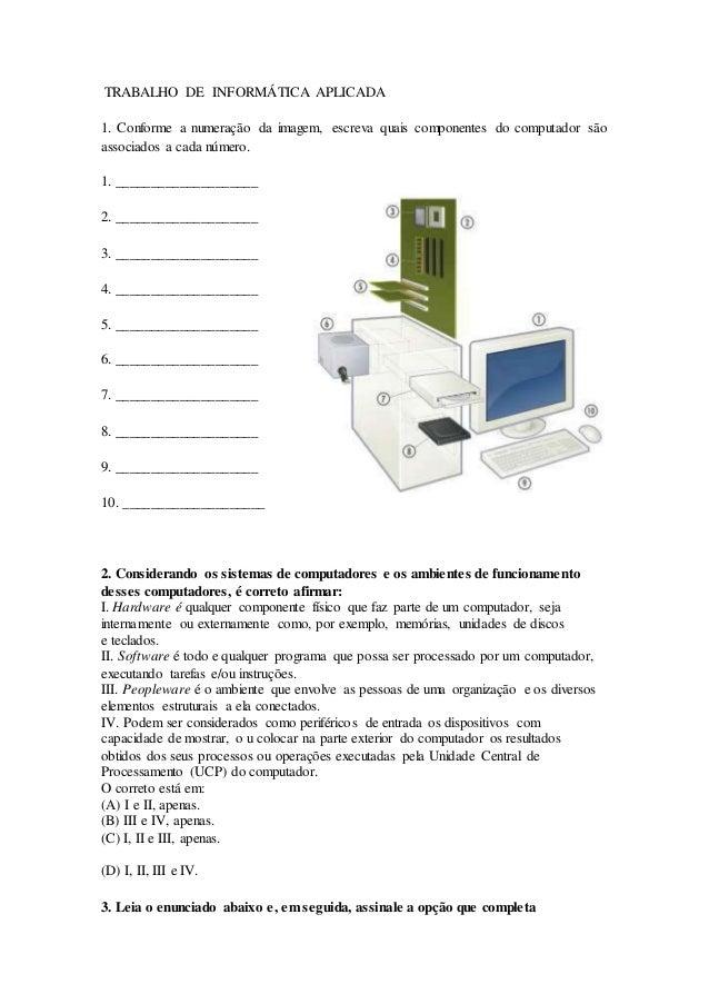 TRABALHO DE INFORMÁTICA APLICADA 1. Conforme a numeração da imagem, escreva quais componentes do computador são associados...