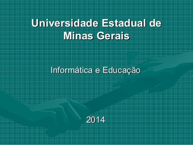 Universidade Estadual deUniversidade Estadual de Minas GeraisMinas Gerais Informática e EducaçãoInformática e Educação 201...