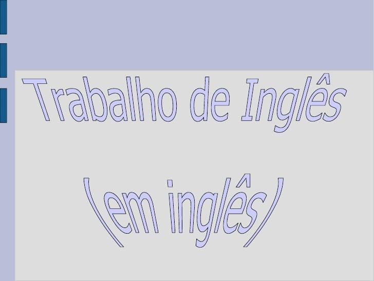 Trabalho de Inglês (em inglês)
