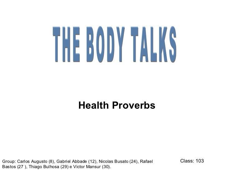 Health ProverbsGroup: Carlos Augusto (8), Gabriel Abbade (12), Nicolas Busato (24), Rafael   Class: 103Bastos (27 ), Thiag...