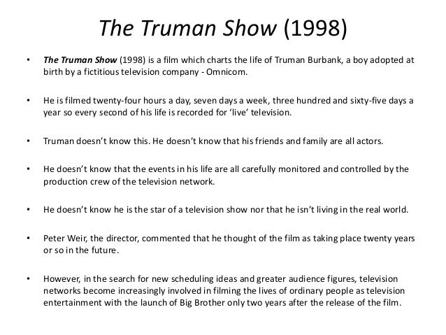truman show 2 essay The truman show analysis twenty-nine years ago, a baby boy was adopted by the omnicom corporation to become the subject of the most popular television show of.