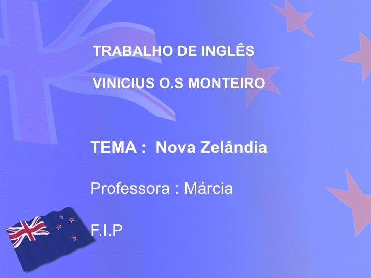 TRABALHO DE INGLÊS VINICIUS O.S MONTEIRO TEMA   Nova Zelândia Professora    Márcia F.I.P ... 7ebf82d96c037