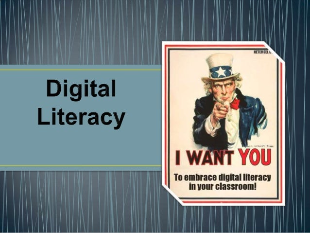 • Digital Literacy is the ability to use modern day technologies to find, evaluate, select and use information. • It is al...