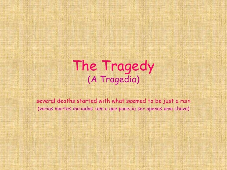 The Tragedy(A Tragedia)<br />several deaths started with what seemed to be just a rain<br />(varias mortes iniciadas com o...