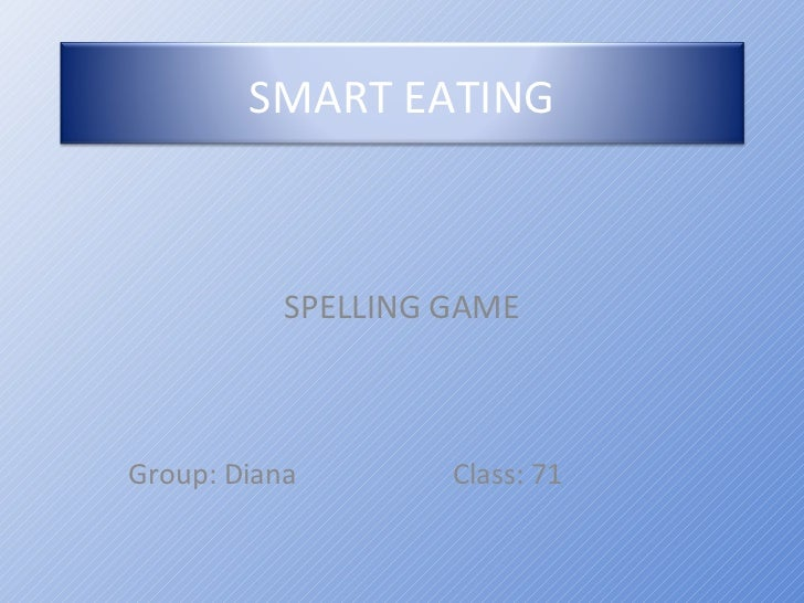 SMART EATING           SPELLING GAMEGroup: Diana        Class: 71