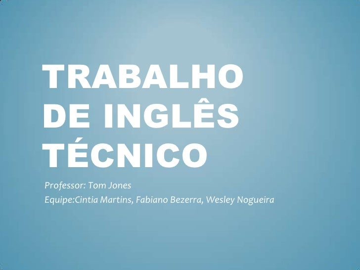 TRABALHODE INGLÊSTÉCNICOProfessor: Tom JonesEquipe:Cintia Martins, Fabiano Bezerra, Wesley Nogueira