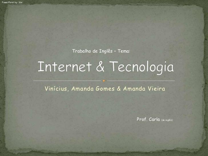 PowerPoint by: Vini                              Trabalho de Inglês – Tema:                      Vinícius, Amanda Gomes & ...