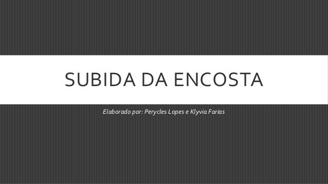 SUBIDA DA ENCOSTA   Elaborado por: Perycles Lopes e Klyvia Farias