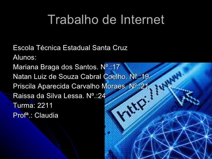 Trabalho de Internet <ul><li>Escola Técnica Estadual Santa Cruz </li></ul><ul><li>Alunos: </li></ul><ul><li>Mariana Braga ...