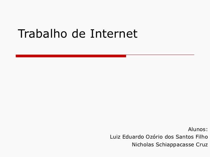 Trabalho de Internet Alunos: Luiz Eduardo Ozório dos Santos Filho Nicholas Schiappacasse Cruz